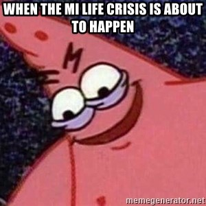 Evil patrick125 - When the mi life crisis is about to happen