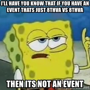 Tough Spongebob - I'll have you know that if you have an event thats just 8thVA vs 8thVA then its not an event