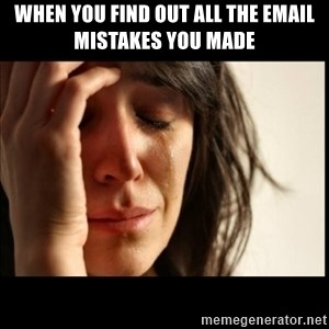 First World Problems - When you find out all the email mistakes you made