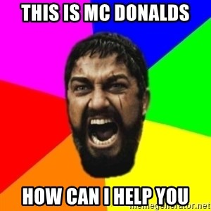 sparta - THIS IS mc donalds how can i help you