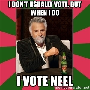 i dont usually - i don't usually vote, but when i do i vote neel