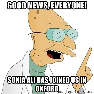 Good News Everyone - Good news, everyone! Sonia Ali has joined us in Oxford