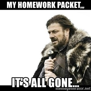 Winter is Coming - my homework packet,,,  it's all gone...
