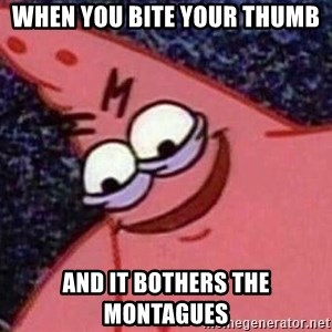 Evil patrick125 - When you bite your thumb  And it bothers the montagues