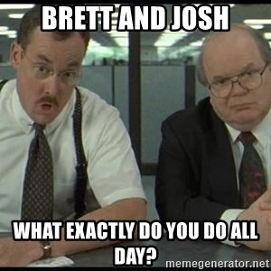 Office space - Brett and Josh What exactly do you do all day?