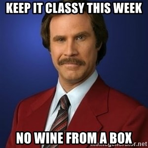 Anchorman Birthday - Keep it classy this week No wine from a box