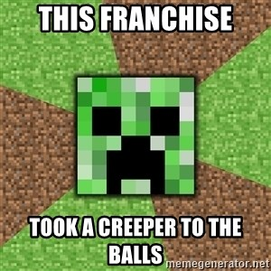 Minecraft Creeper - this franchise took a creeper to the balls