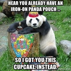 Happy Birthday Panda - Hear you already have an          iron-on panda pouch ... so I got you this       cupcake, instead.