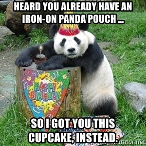 Happy Birthday Panda - Heard you already have an       iron-on panda pouch ... so I got you this       cupcake, instead.