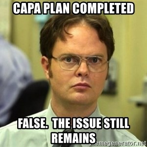 False Dwight - CAPA Plan Completed False.  The issue still remains