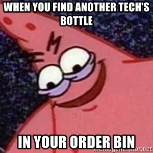 Evil patrick125 - When you find another tech's bottle in your order bin