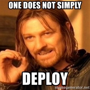 One Does Not Simply - one does not simply deploy