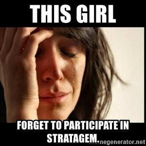 First World Problems - THIS GIRL FORGET TO PARTICIPATE IN STRATAGEM.