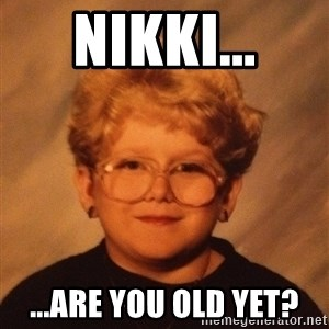 60 Year-Old Girl - Nikki... ...are you old yet?