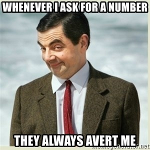 MR bean - whenever i ask for a number they always avert me