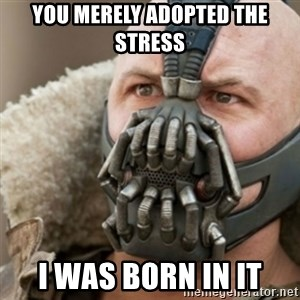 Bane - You merely adopted the stress i was born in it