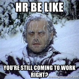 Frozen Jack - HR BE LIKE You're still coming to work right?