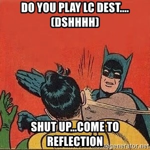 batman slap robin - Do You Play LC Dest....(DSHHHH) SHUT UP...COME TO REFLECTION