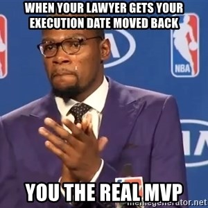 KD you the real mvp f - when your lawyer gets your execution date moved back you the real mvp