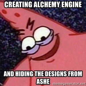 Evil patrick125 - creating alchemy engine and hiding the designs from Ashe