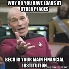 Captain Picard - why do you have loans at other places becu is your main financial institution