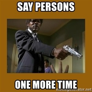 say what one more time - say persons one more time
