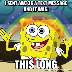 spongebob rainbow - I sent aw336 a text message and it was: This long
