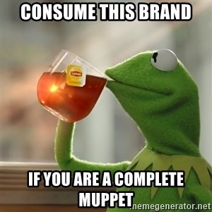 Kermit The Frog Drinking Tea - consume this brand if you are a complete muppet