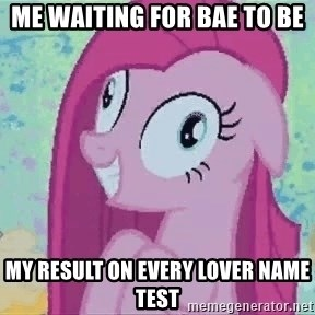 Crazy Pinkie Pie - Me waiting for Bae to be  my result on every lover name test