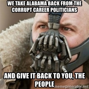 Bane - We take alabama back from the corrupt career politicians and give it back to you, the people