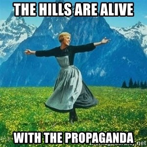 Look at All the Fucks I Give - The hills are alive with the propaganda