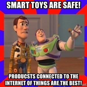 Everywhere - Smart Toys are safe! Producsts connected to The Internet of Things are the best!