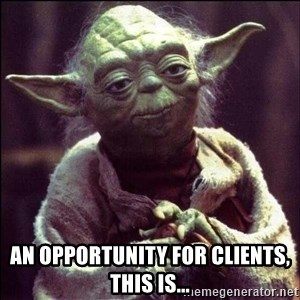 Advice Yoda - An opportunity for clients, this is...