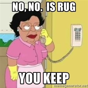 Family guy maid - No, No.  Is Rug You keep