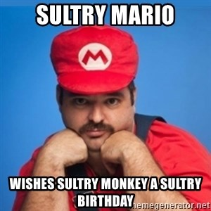 SUPERSEXYMARIO - Sultry Mario Wishes sultry monkey a sultry birthday