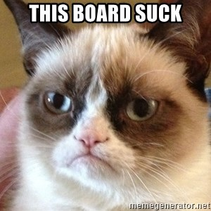 Angry Cat Meme - This Board Suck