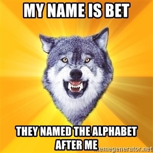 Courage Wolf - my name is bet they named the alphabet after me