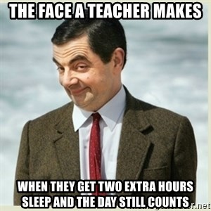 MR bean - The face a teacher makes When they get two extra hours sleep and the day still counts