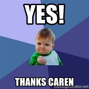 Success Kid - Yes! Thanks Caren