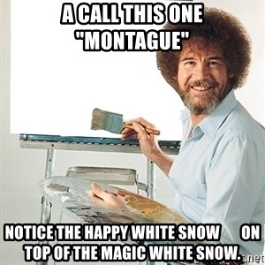 "Bob Ross - A call this one ""Montague"" Notice the happy white snow       on top of the magic white snow."