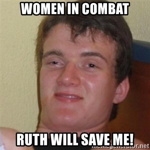 Stoner Stanley - women in combat ruth will save me!