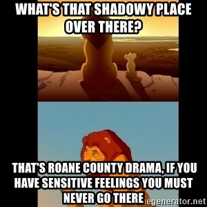 Lion King Shadowy Place - What's that shadowy place over there?   That's Roane County Drama, if you have sensitive feelings you must never go there