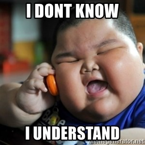 fat chinese kid - I dont know I understand
