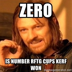 One Does Not Simply - Zero Is number rftg cups kerf won