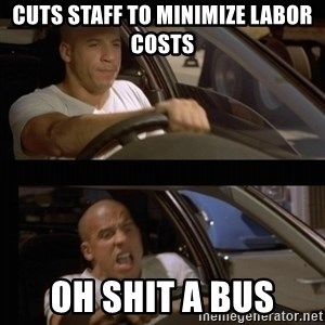 Vin Diesel Car - Cuts staff to minimize labor costs OH SHIT A BUS