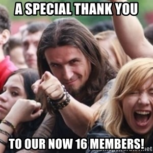 Ridiculously Photogenic Metalhead - A special Thank You to our now 16 Members!