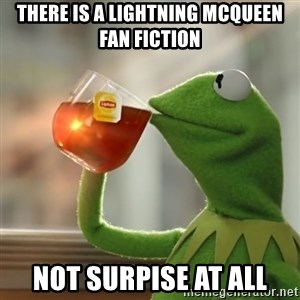 Kermit The Frog Drinking Tea - THERE IS A LIGHTNING MCQUEEN FAN FICTION NOT SURPISE AT ALL