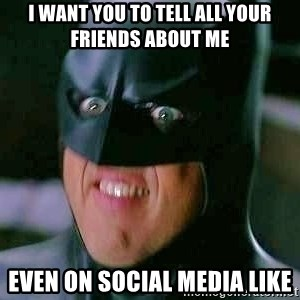 Goddamn Batman - i want you to tell all your friends about me even on social media like