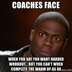 kevin hart nigga - Coaches face When you say you want harder workout... but you can't wven complete the warm up as Rx