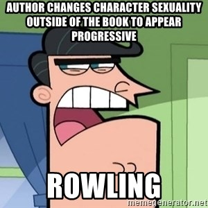 Dinkleberg - Author changes character sexuality outside of the book to appear progressive Rowling